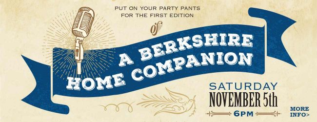 Slide text: Put on your party pants for the first edition of A Berkshire Home Companion. Saturday, November 6th at 6PM. Click for more info.